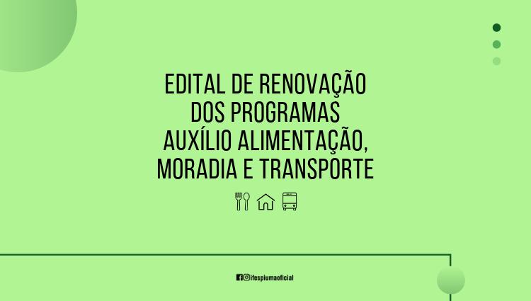 Edital de Renovação dos Programas Auxílio Alimentação, Moradia e Transporte